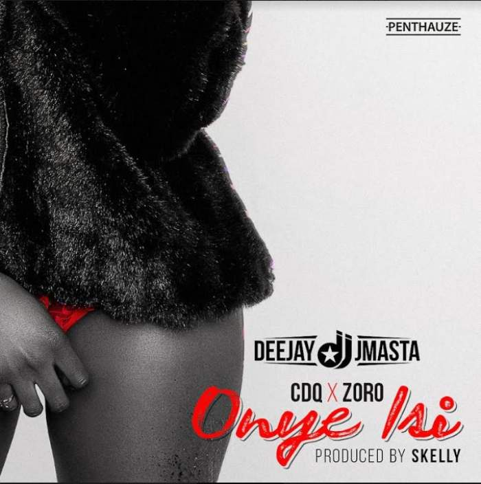 DJ J Masta - Onye Isi (feat. CDQ & Zoro)