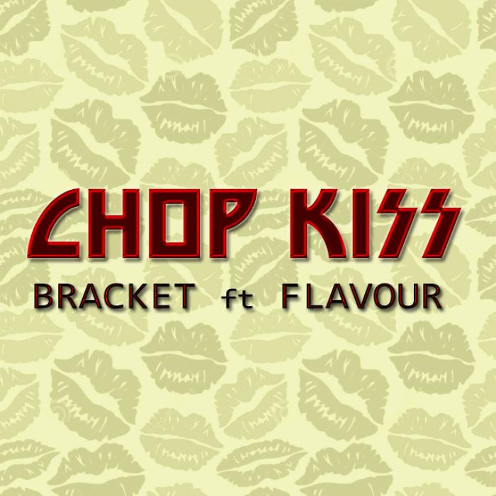 Bracket - Chop Kiss (feat. Flavour)