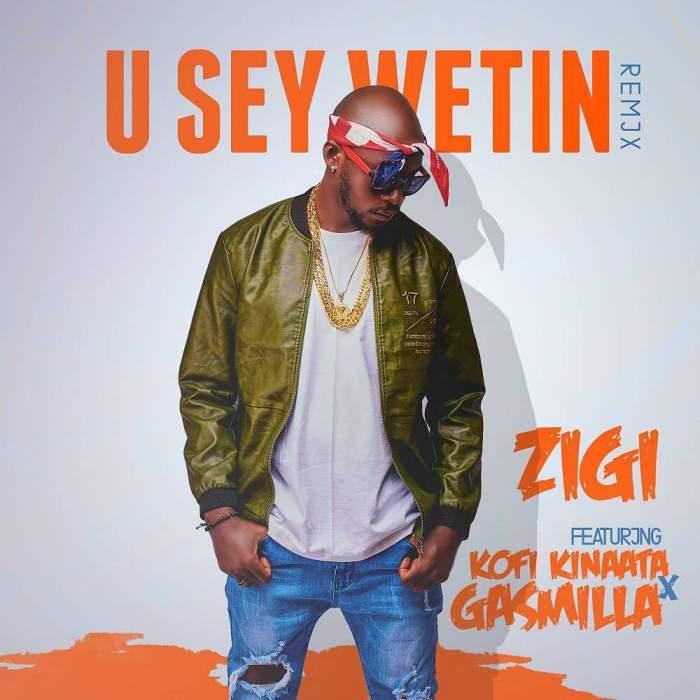 Zigi - You Say Weytin (Remix) (feat. Kofi Kinaata & Gasmilla)