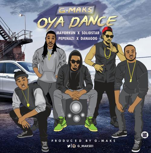 G-Maks - Oya Dance (ft. Solidstar, Mayorkun, Pepenazi & Danagog)