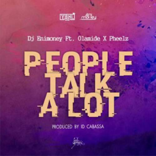 DJ Enimoney - People Talk A Lot (feat. Olamide & Pheelz)