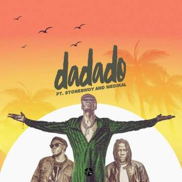 Music: E.L - Dadado (feat. Stonebwoy & Medikal)
