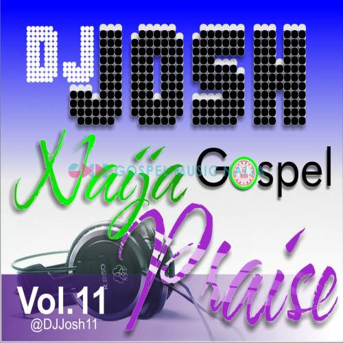 DJ Josh - Naija Gospel Praise Mix (Vol. 11)