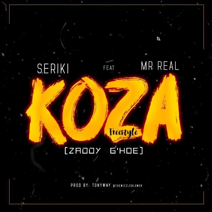 Seriki - Koza (Zaddy G'Hoe) (feat. Mr Real)