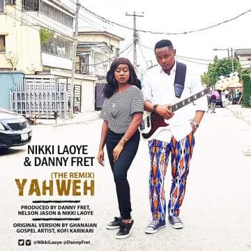 Gospel Music: Nikki Laoye & Danny Fret - Yahweh (Remix)