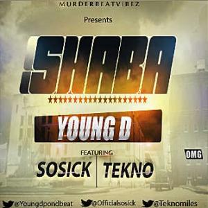 Young D - Shaba (feat. Tekno & Sossick)