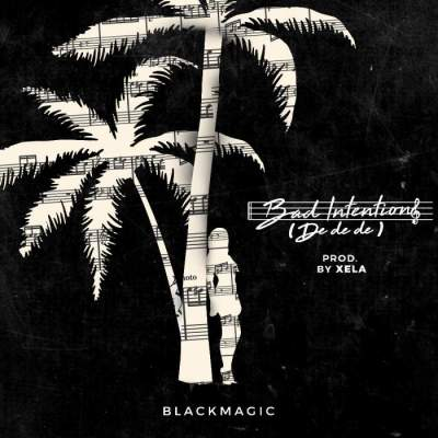 Music: BlackMagic - Bad Intentions (De De De) [Prod. by Xela]